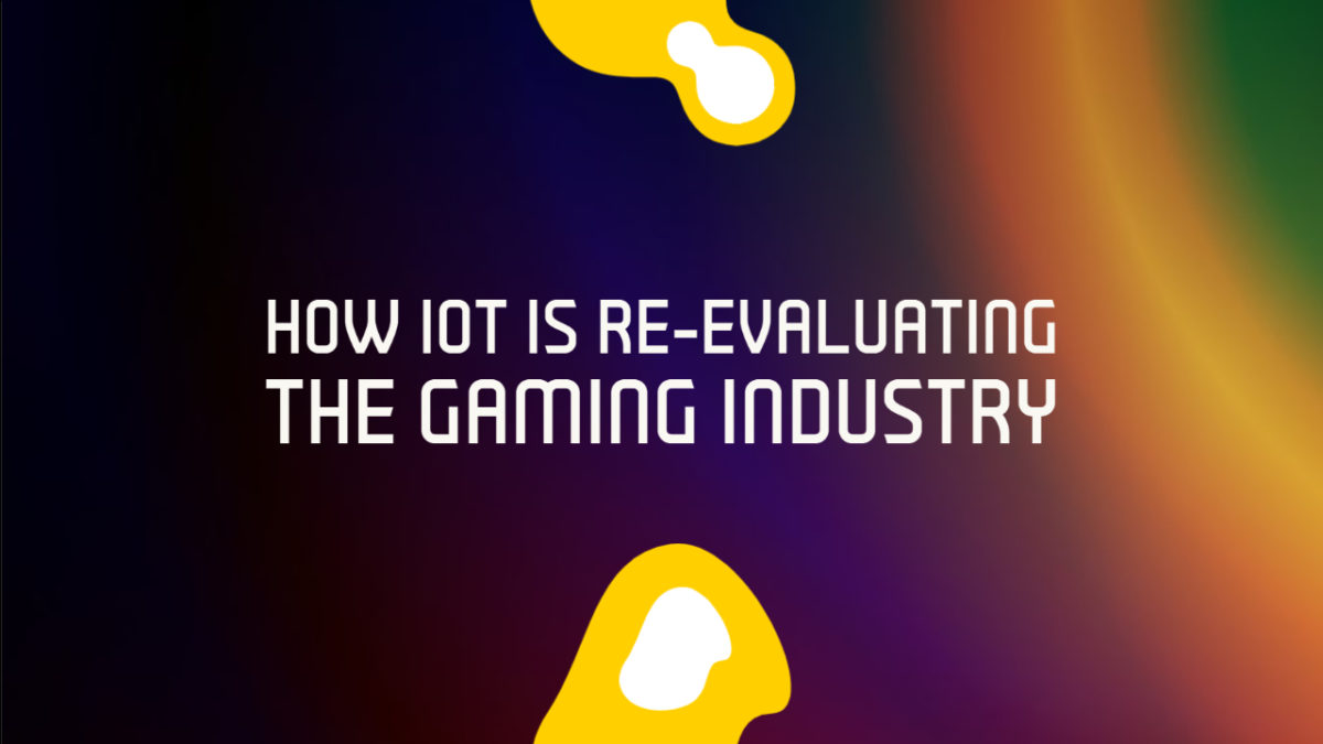 How IoT is re-evaluating the Gaming Industry